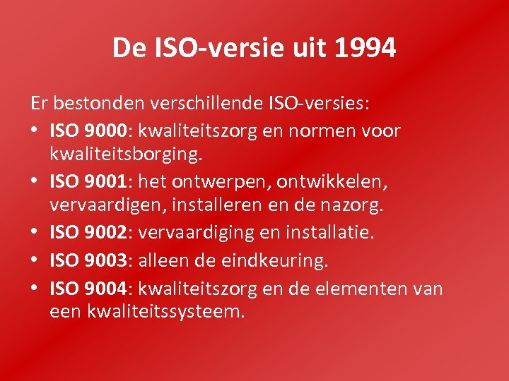 De ISO-versie uit 1994 Er bestonden verschillende ISO-versies: • ISO 9000: kwaliteitszorg en normen