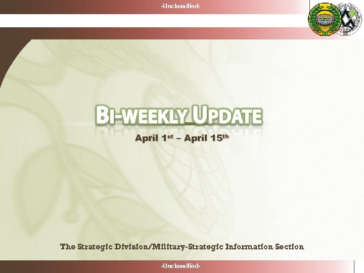 -Unclassified- April 1 st – April 15 th The Strategic Division/Military-Strategic Information Section -Unclassified-