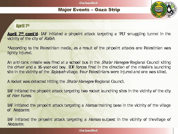 -Unclassified- Major Events – Gaza Strip April 7 th cont'd- IAF initiated a pinpoint