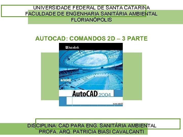 UNIVERSIDADE FEDERAL DE SANTA CATARINA FACULDADE DE ENGENHARIA SANITÁRIA AMBIENTAL FLORIANÓPOLIS AUTOCAD: COMANDOS 2