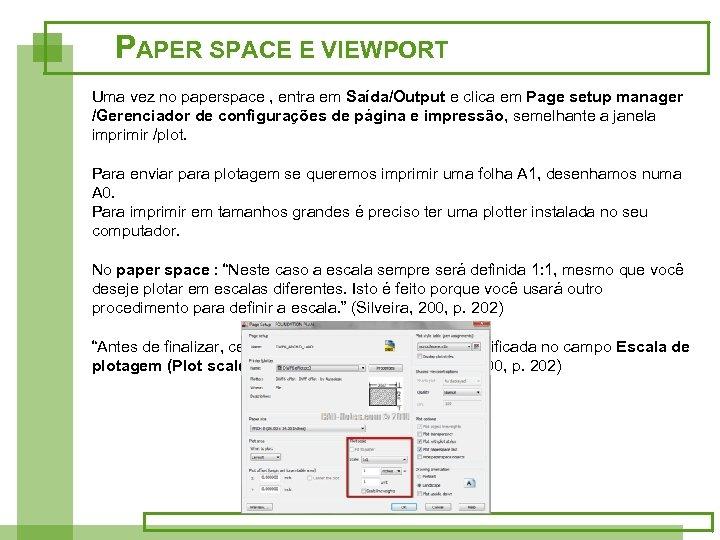 PAPER SPACE E VIEWPORT Uma vez no paperspace , entra em Saída/Output e clica