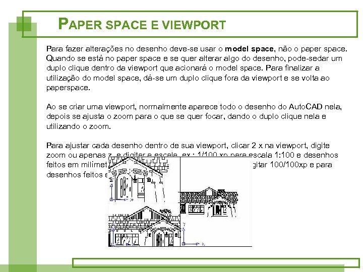 PAPER SPACE E VIEWPORT Para fazer alterações no desenho deve-se usar o model space,