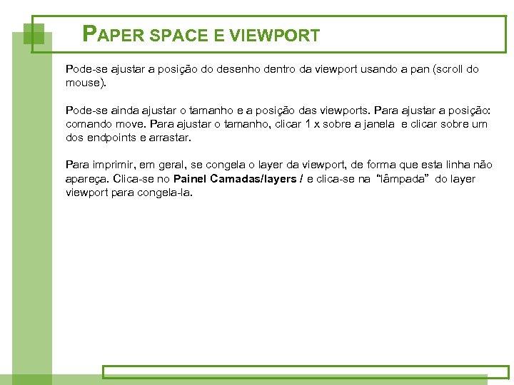 PAPER SPACE E VIEWPORT Pode-se ajustar a posição do desenho dentro da viewport usando