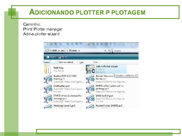 ADICIONANDO PLOTTER P PLOTAGEM Caminho: Print/ Plotter manager Add-a-plotter wizard