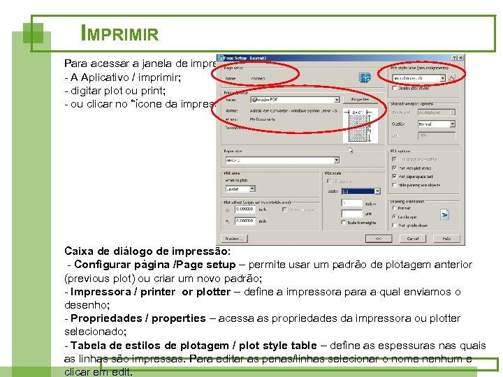 IMPRIMIR Para acessar a janela de impressão: - A Aplicativo / imprimir; - digitar