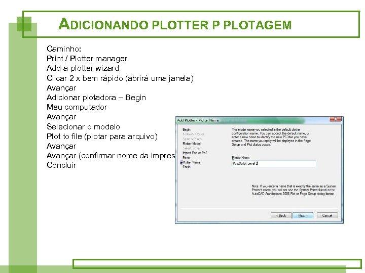 ADICIONANDO PLOTTER P PLOTAGEM Caminho: Print / Plotter manager Add-a-plotter wizard Clicar 2 x