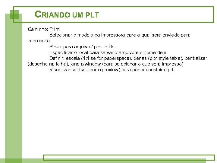 CRIANDO UM PLT Caminho: Print Selecionar o modelo da impressora para a qual será