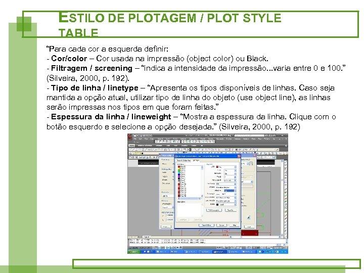 """ESTILO DE PLOTAGEM / PLOT STYLE TABLE """"Para cada cor a esquerda definir: -"""