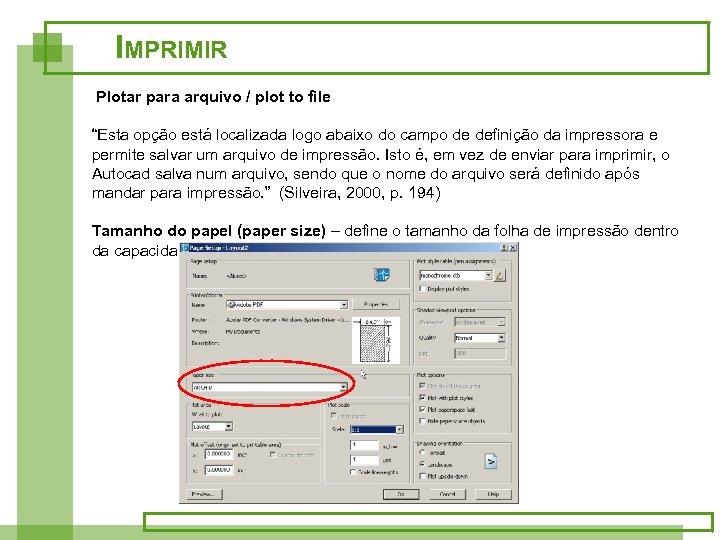 """IMPRIMIR Plotar para arquivo / plot to file """"Esta opção está localizada logo abaixo"""