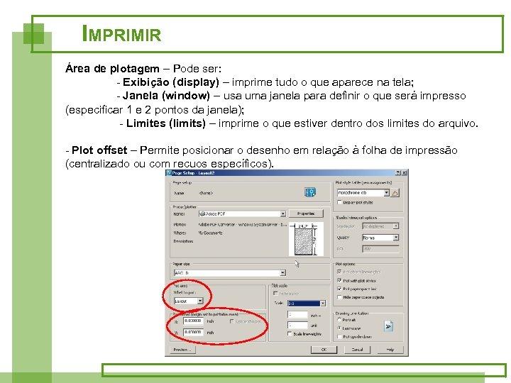 IMPRIMIR Área de plotagem – Pode ser: - Exibição (display) – imprime tudo o