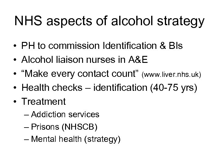 NHS aspects of alcohol strategy • • • PH to commission Identification & BIs
