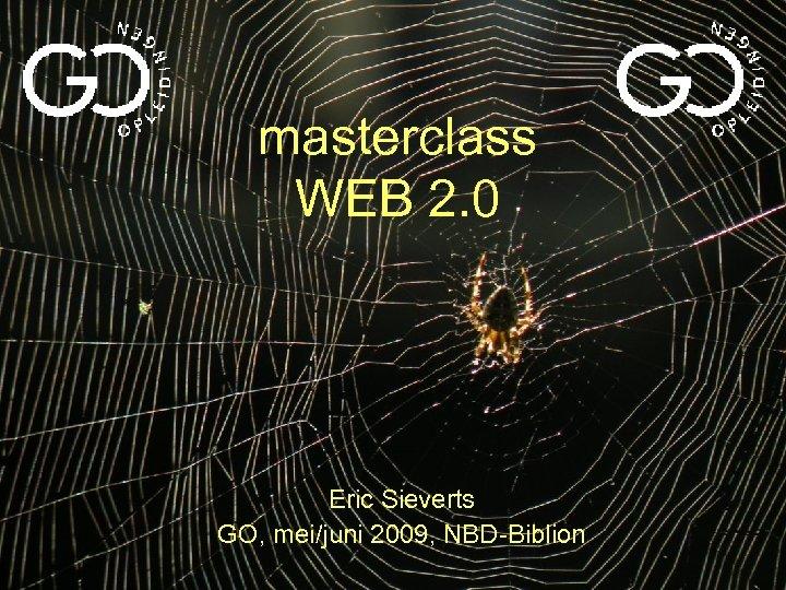 masterclass WEB 2. 0 Eric Sieverts GO, mei/juni 2009, NBD-Biblion
