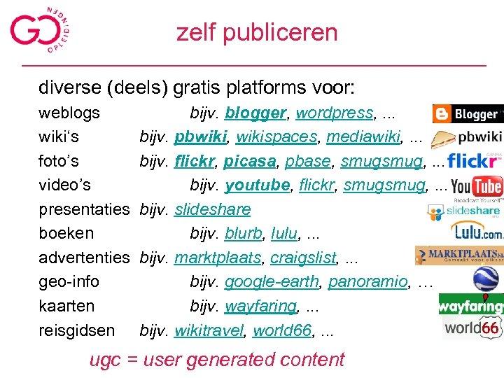 zelf publiceren diverse (deels) gratis platforms voor: weblogs wiki's foto's video's presentaties boeken advertenties