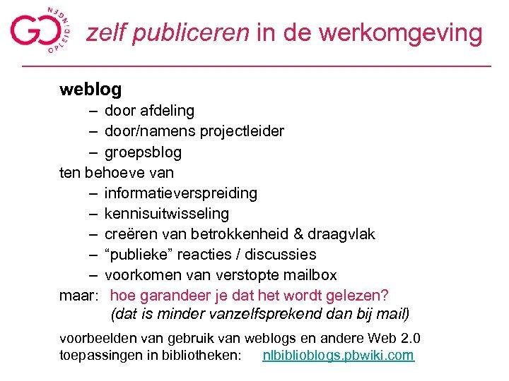 zelf publiceren in de werkomgeving weblog – door afdeling – door/namens projectleider – groepsblog
