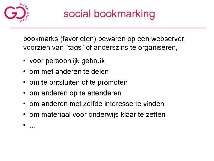 """social bookmarking bookmarks (favorieten) bewaren op een webserver, voorzien van """"tags"""" of anderszins te"""