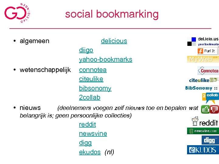 social bookmarking • algemeen delicious diigo yahoo-bookmarks • wetenschappelijk connotea citeulike bibsonomy 2 collab