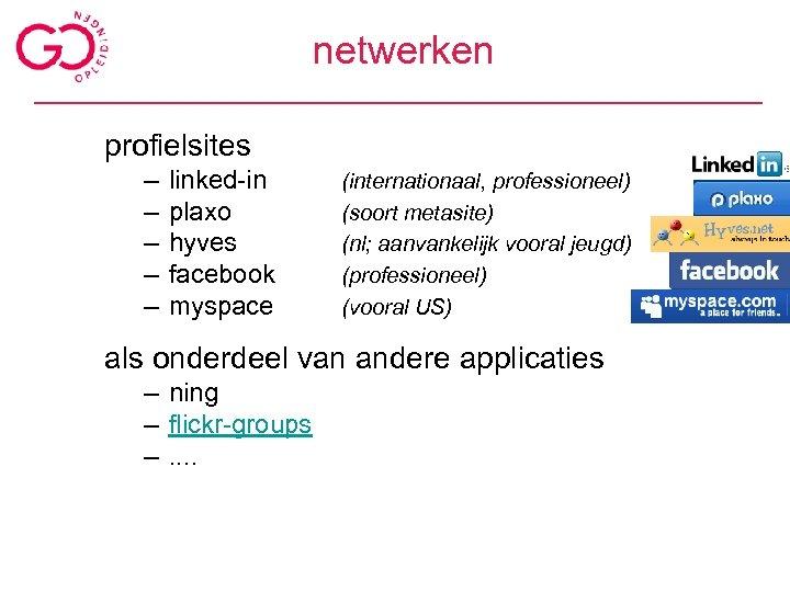 netwerken profielsites – – – linked-in plaxo hyves facebook myspace (internationaal, professioneel) (soort metasite)
