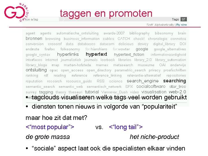 taggen en promoten • tagclouds visualiseren welke tags veel worden gebruikt • diensten tonen