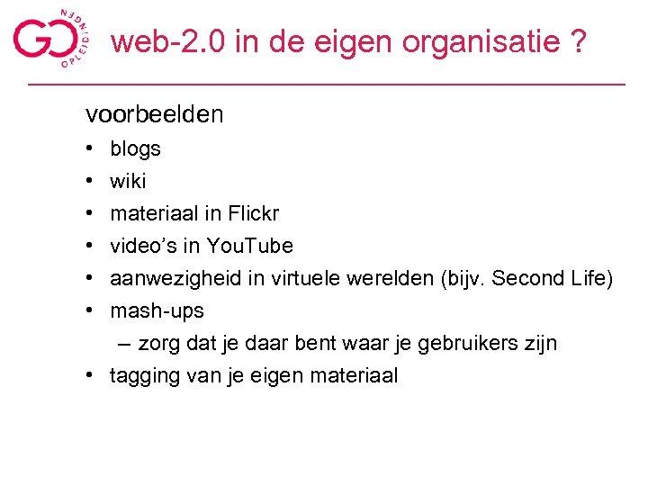 web-2. 0 in de eigen organisatie ? voorbeelden • • • blogs wiki materiaal