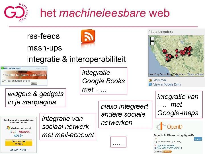 het machineleesbare web rss-feeds mash-ups integratie & interoperabiliteit widgets & gadgets in je startpagina