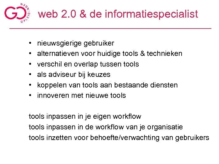 web 2. 0 & de informatiespecialist • • • nieuwsgierige gebruiker alternatieven voor huidige
