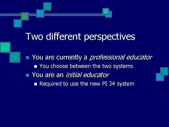 Two different perspectives n You are currently a professional educator n n You choose