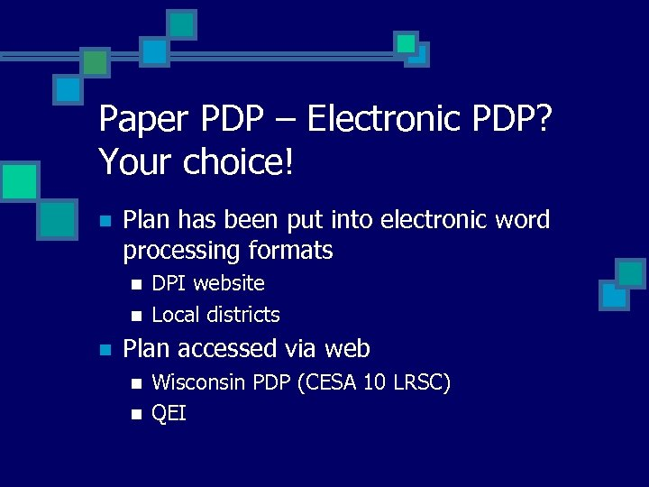 Paper PDP – Electronic PDP? Your choice! n Plan has been put into electronic