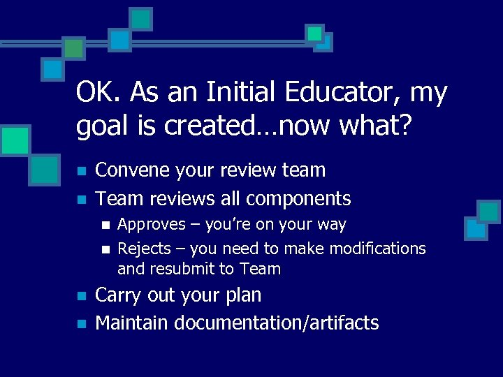 OK. As an Initial Educator, my goal is created…now what? n n Convene your