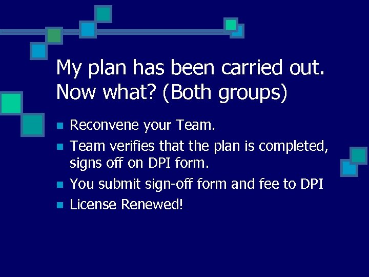 My plan has been carried out. Now what? (Both groups) n n Reconvene your