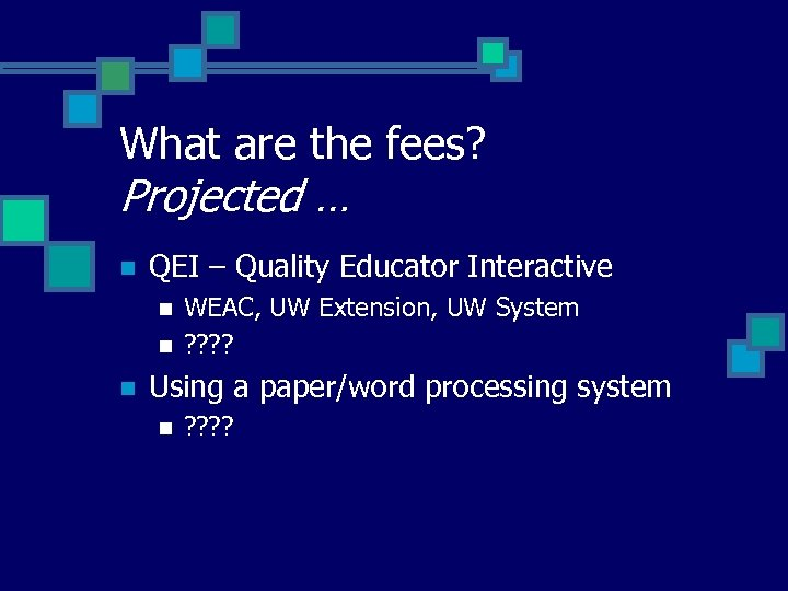 What are the fees? Projected … n QEI – Quality Educator Interactive n n