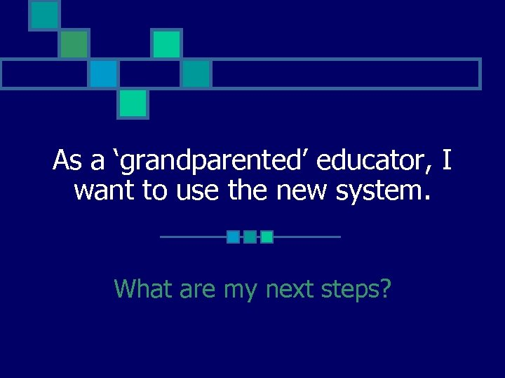 As a 'grandparented' educator, I want to use the new system. What are my