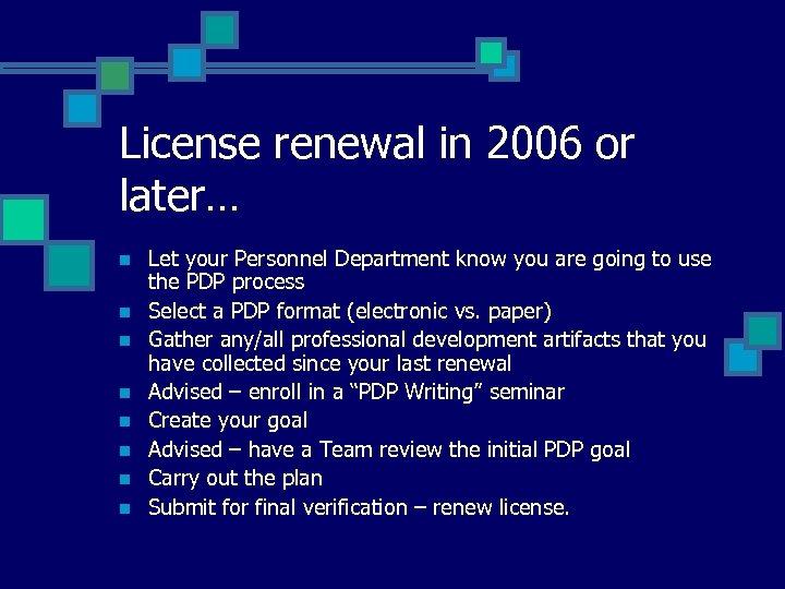 License renewal in 2006 or later… n n n n Let your Personnel Department