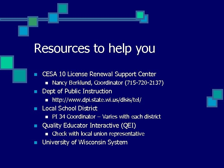 Resources to help you n CESA 10 License Renewal Support Center n n Dept