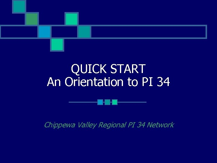 QUICK START An Orientation to PI 34 Chippewa Valley Regional PI 34 Network