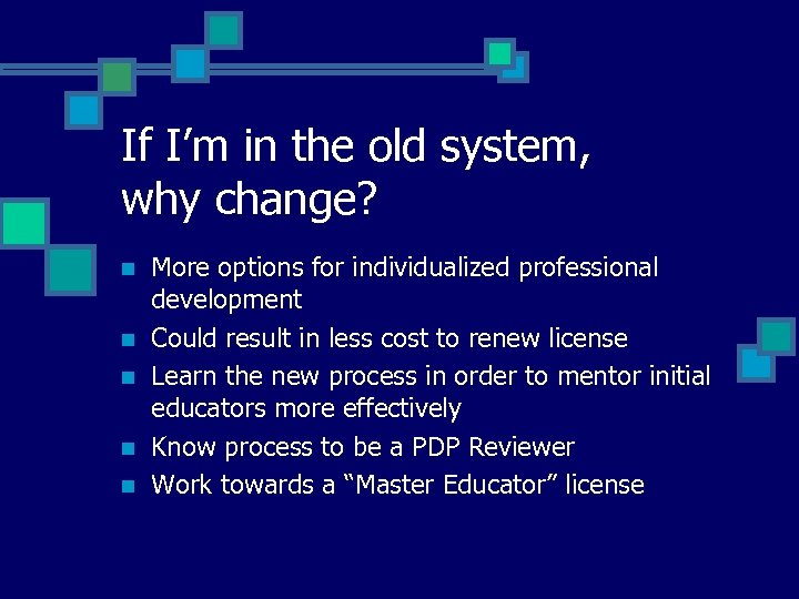 If I'm in the old system, why change? n n n More options for
