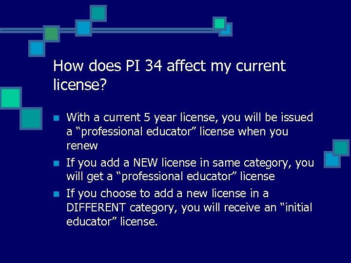 How does PI 34 affect my current license? n n n With a current