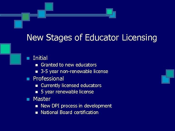 New Stages of Educator Licensing n Initial n n n Professional n n n