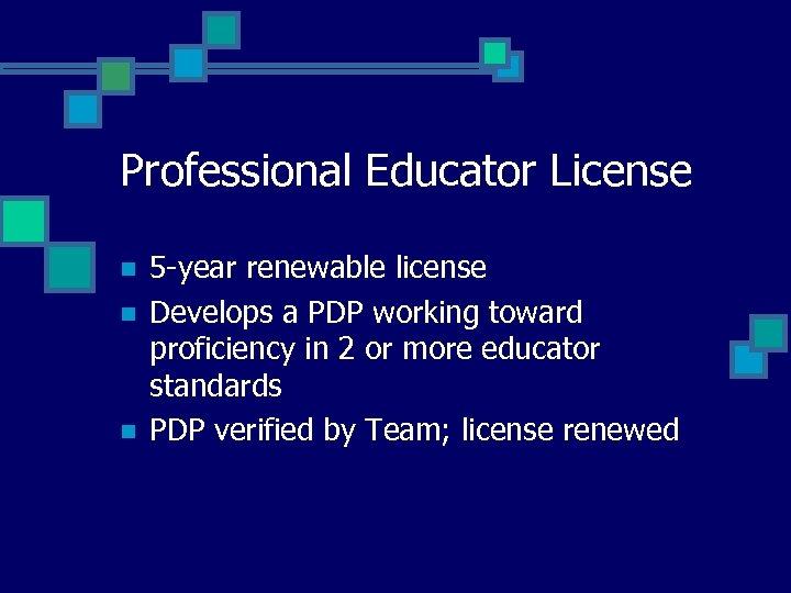Professional Educator License n n n 5 -year renewable license Develops a PDP working