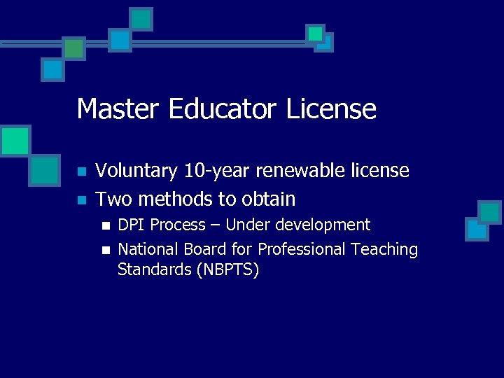 Master Educator License n n Voluntary 10 -year renewable license Two methods to obtain