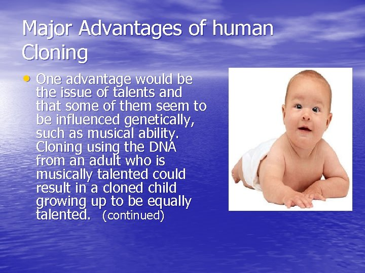 Major Advantages of human Cloning • One advantage would be the issue of talents