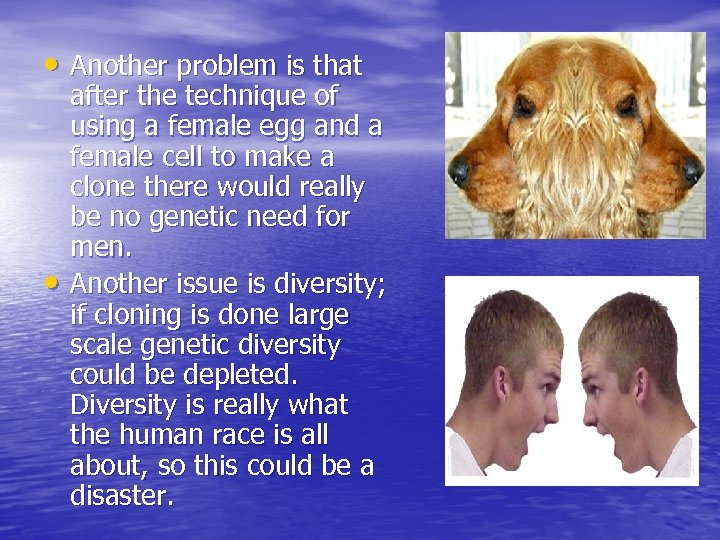 • Another problem is that • after the technique of using a female