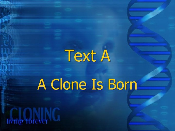 Text A A Clone Is Born