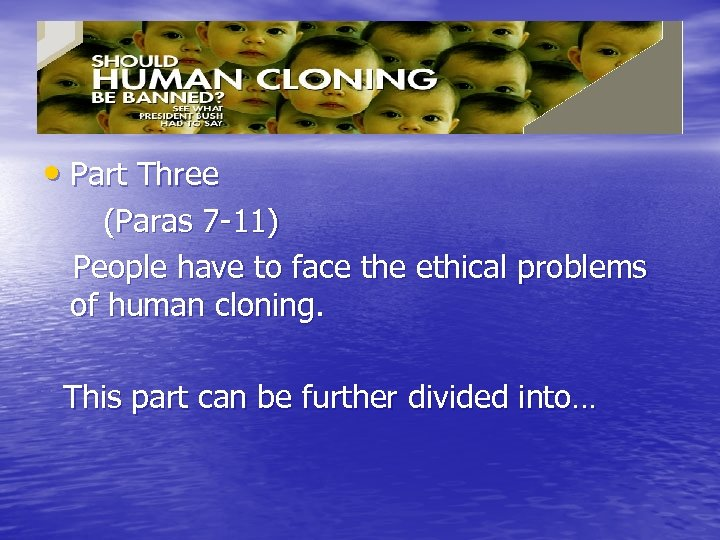 • Part Three (Paras 7 -11) People have to face the ethical problems