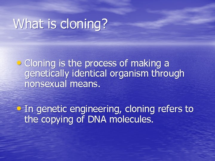 What is cloning? • Cloning is the process of making a genetically identical organism