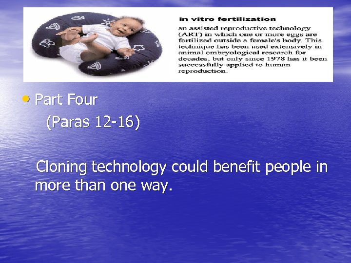 • Part Four (Paras 12 -16) Cloning technology could benefit people in more