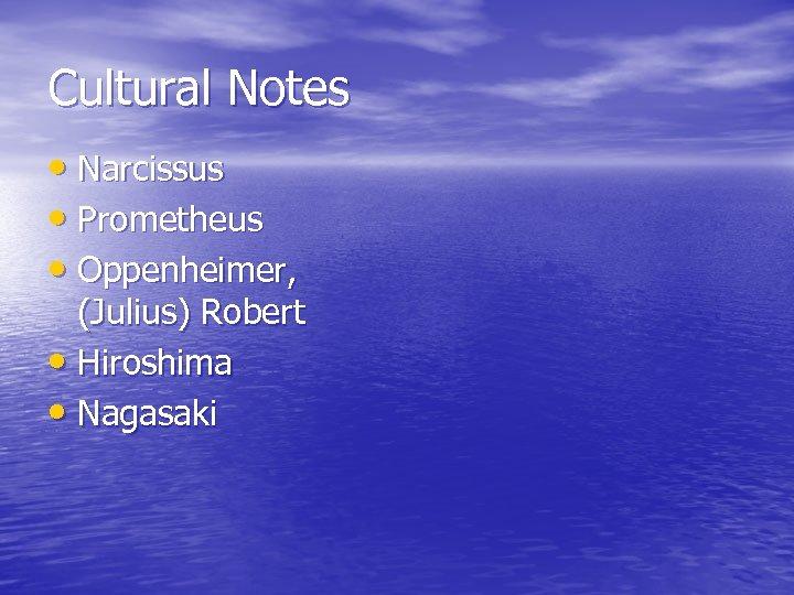 Cultural Notes • Narcissus • Prometheus • Oppenheimer, (Julius) Robert • Hiroshima • Nagasaki