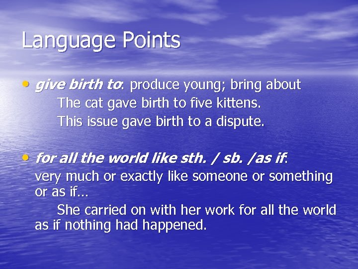 Language Points • give birth to: produce young; bring about The cat gave birth