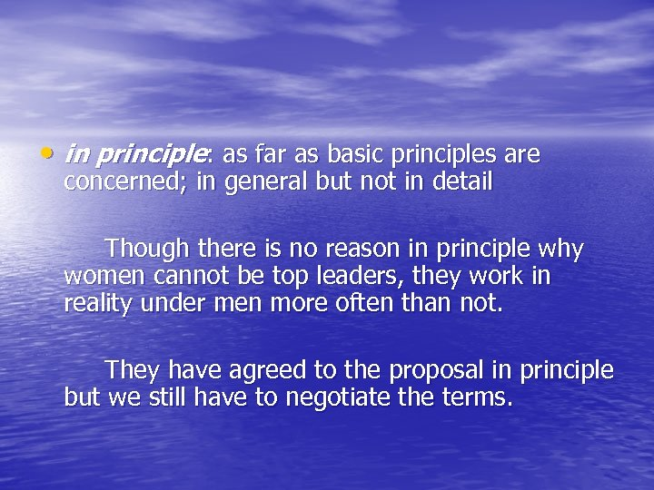 • in principle: as far as basic principles are concerned; in general but