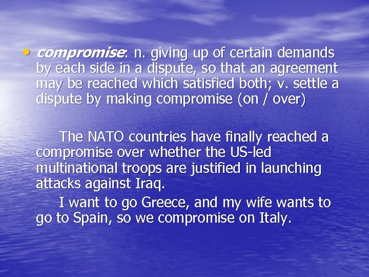 • compromise: n. giving up of certain demands by each side in a