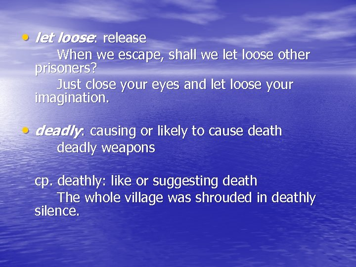 • let loose: release When we escape, shall we let loose other prisoners?